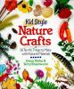 Go to record Kid style nature crafts : 50 terrific things to make with ...
