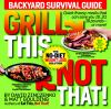 Go to record Grill this, not that! : backyard survival guide