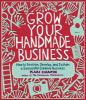 Go to record Grow your handmade business : how to envision, develop, an...