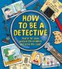 Go to record How to be a detective : search for clues, analyze the evid...