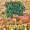 Go to record Would you rather--? : terrifically twisted