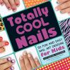 Go to record Totally cool nails : 50 fun and easy nail art designs for ...