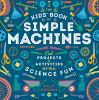 Go to record The kids' book of simple machines : cool projects & activi...