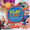 Go to record Clay lab for kids : 52 projects to make, model, and mold w...