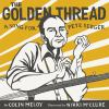 Go to record The golden thread : a song for Pete Seeger
